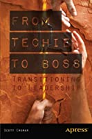 From Techie to Boss: Transitioning to Leadership Front Cover
