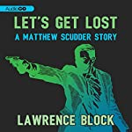 Let's Get Lost: A Matthew Scudder Story, Book 8 | Lawrence Block