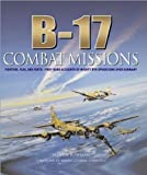 B-17 Combat Missions Fighters, Flak, and Forts: First-Hand Accounts of Mighty 8th Operations Over Germany