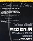 The Tomes of Delphi Win32 Core Api Windows 2000: Win32 Core Api Windows 2000 Edition (Wordware Delphi Developer's Library)