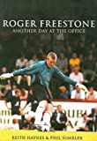 Keith Haynes Roger Freestone: Another Day at the Office: The Roger Freestone Story