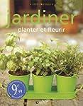 JARDINER : PLANTER ET FLEURIR
