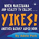 Yikes!: Another Quirky Audio Book  by Adele Park Narrated by Steve Campbell, Melissa Sandberg, Alexandra Harbold, Garry Morris, Brittany Shamy, Jesse Pepe, Rhett Guter, Kent Hayes, Kiki Thompson, Adam Schroeder, Lesley Mendenhall