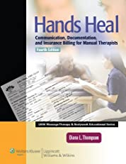 Hands Heal: Communication, Documentation, and Insurance Billing for Manual Therapists (LWW Massage Therapy and Bodywork Educational Series)