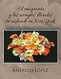 EL EMIGRANTE Y LOS ARREGLOS FLORALES TRIUNFANDO EN NEW YORK