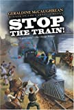 Stop the Train! (0060507519) by McCaughrean, Geraldine