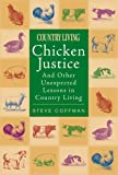 Chicken Justice: And Other Unexpected Lessons in Country Living