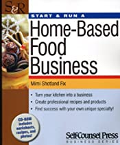 Start & Run a Home-Based Food Business: Turn your kitchen into a business. (Start and Run a...)