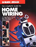 Black & Decker The Complete Guide to Home Wiring: A Comprehensive Manual From Basic Repairs to Advanced Projects