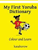 Kasahorow My First Yoruba Dictionary: Colour and Learn