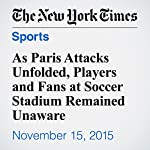 As Paris Attacks Unfolded, Players and Fans at Soccer Stadium Remained Unaware | Sam Borden