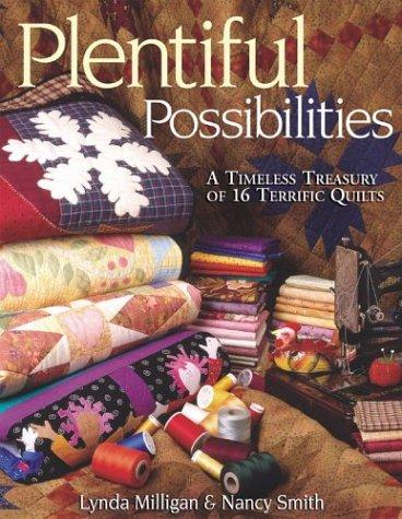 Plentiful Possibilities: A Timeless Treasury of 16 Terrific Quilts, Lynda Milligan, Nancy Smith