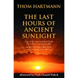 The Last Hours of Ancient Sunlight: Waking Up to Personal and Global Transformationby Thom Hartmann