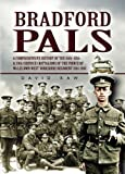 Bradford Pals: The Comprehensive History of the 16th, 18th and 20th (Service) Battalions of the Prince of Wales Own West Yorlshire Regiment 1914-1918