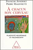 A chacun son cerveau : Plasticit neuronale et inconscient