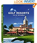 Golf Resorts Top of the World: Volume 2