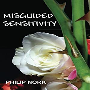Misguided Sensitivity | [Philip Nork]