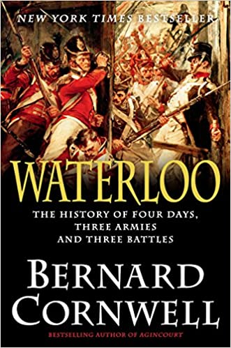 Waterloo - The History of Four Days, Three Armies, and Three Battles  - Bernard Cornwell