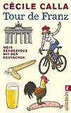 Tour de Franz: Mein Rendezvous mit den Deutschen