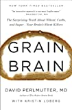 Grain Brain: The Surprising Truth about Wheat, Carbs,  and Sugar--Your Brain\'s Silent Killers by David Perlmutter