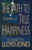 Path to True Happiness, The: John 2 (080105978X) by Lloyd-Jones, D. Martyn