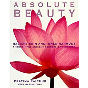 Absolute Beauty: The Secret to Radiant Skin and Inner Vitality Through the Art and Science of Ayurveda
