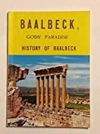 Baalbeck, Gods' Paradise: History of…