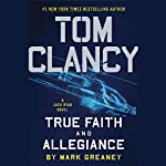 Tom Clancy True Faith and Allegiance | Mark Greaney