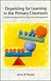 Organizing for learning in the primary classroom :  a balanced approach to classroom management /