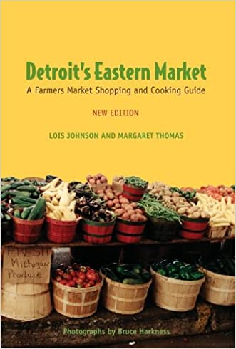 Detroit's Eastern Market: A Farmers Market Shopping and Cooking Guide, New Edition