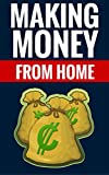 Making Money From Home - Creative Ways To Make Money Online: Become A Money Making Machine!