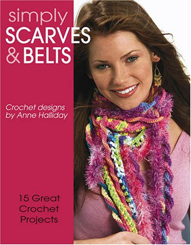 Simply Scarves & Belts (Leisure Arts #3906), Anne Halliday Inc