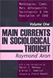Main Currents in Sociological Thought: Montesquieu, Comte, Marx, deTocqueville, and the Sociologists and the Revolution of 1848 (0765804018) by Raymond Aron