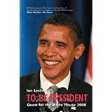 To be President: Quest for the White House 2008by Ian Leslie
