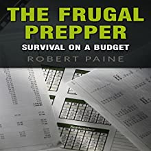 The Frugal Prepper: Survival on a Budget (       UNABRIDGED) by Robert Paine Narrated by Don Baarns