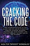 img - for Cracking The Code: The Hitchhikers Guide to the Galaxy for the Law of Attraction, Positive Thinking, Success, Controlling Your Mindset, and Cutting Through the Red Tape of the Universe book / textbook / text book