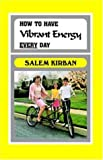 How to have Vibrant Energy Every Day (0912582170) by Kirban, Salem