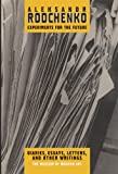 Alexander Rodchenko: The Experiments For The Future Dairies, Essays, Letters, and Other Writings (0870705466) by Rodchenko, Alexander