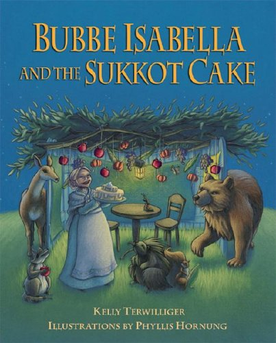 Bubbe Isabella and the Sukkot Cake Kelly Terwilliger and Phyllis Hornung