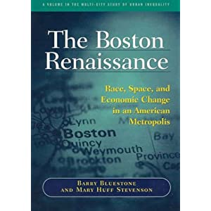 The Boston Renaissance: Race, Space, and Economic Change in an American Metropolis Barry Bluestone and Mary Huff Stevenson