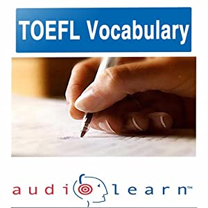 2012 TOEFL Vocabulary AudioLearn: Top 500 TOEFL Vocabulary Words You Must Know! | [AudioLearn Editors]
