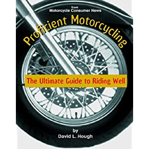 Proficient Motorcycling: The Ultimate Guide to Riding Well David L. Hough