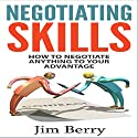 Negotiating Skills: How to Negotiate Anything to Your Advantage (       UNABRIDGED) by Jim Berry Narrated by Charles Orlik