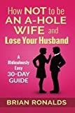 img - for How Not to be an A-Hole Wife and Lose Your Husband (A-Hole Series) (Volume 2) book / textbook / text book