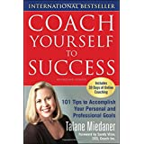 Coach Yourself to Success : 101 Tips from a Personal Coach for Reaching Your Goals at Work and in Life ~ Talane Miedaner