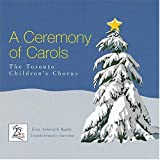 TORONTO CHILDRENS C - A CEREMONY OF CAROLS