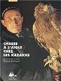 echange, troc Roland Michaud - Chasse à l'aigle chez les Kazakhs