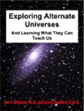 img - for Exploring Alternate Universes: And Learning What They Can Teach Us (The Alternate and Parallel Universe Series) book / textbook / text book