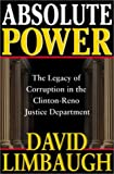 img - for Absolute Power: The Legacy of Corruption in the Clinton-Reno Justice Department book / textbook / text book