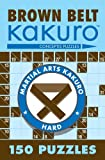Brown Belt Kakuro: 150 Puzzles (Martial Arts Kakuro)